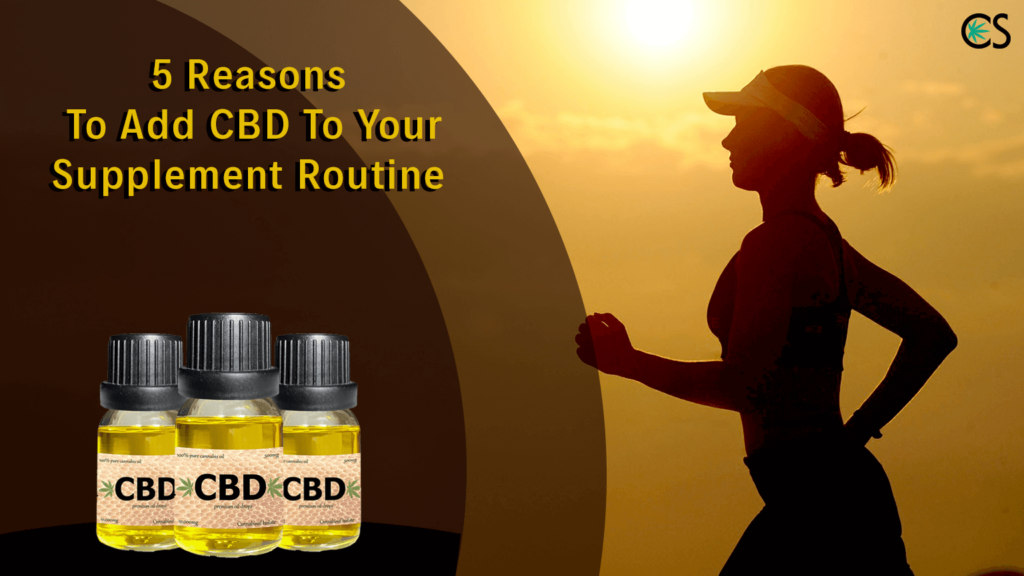 5 Reasons To Add CBD To Your Supplement Routine