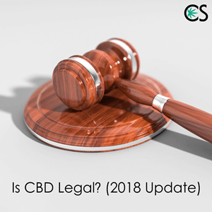 Is CBD Legal? (2018 Update)
