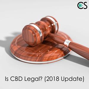 Is CBD Legal? (2018 Update)